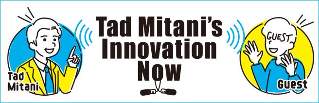 Tad Mitani's Innovation Now